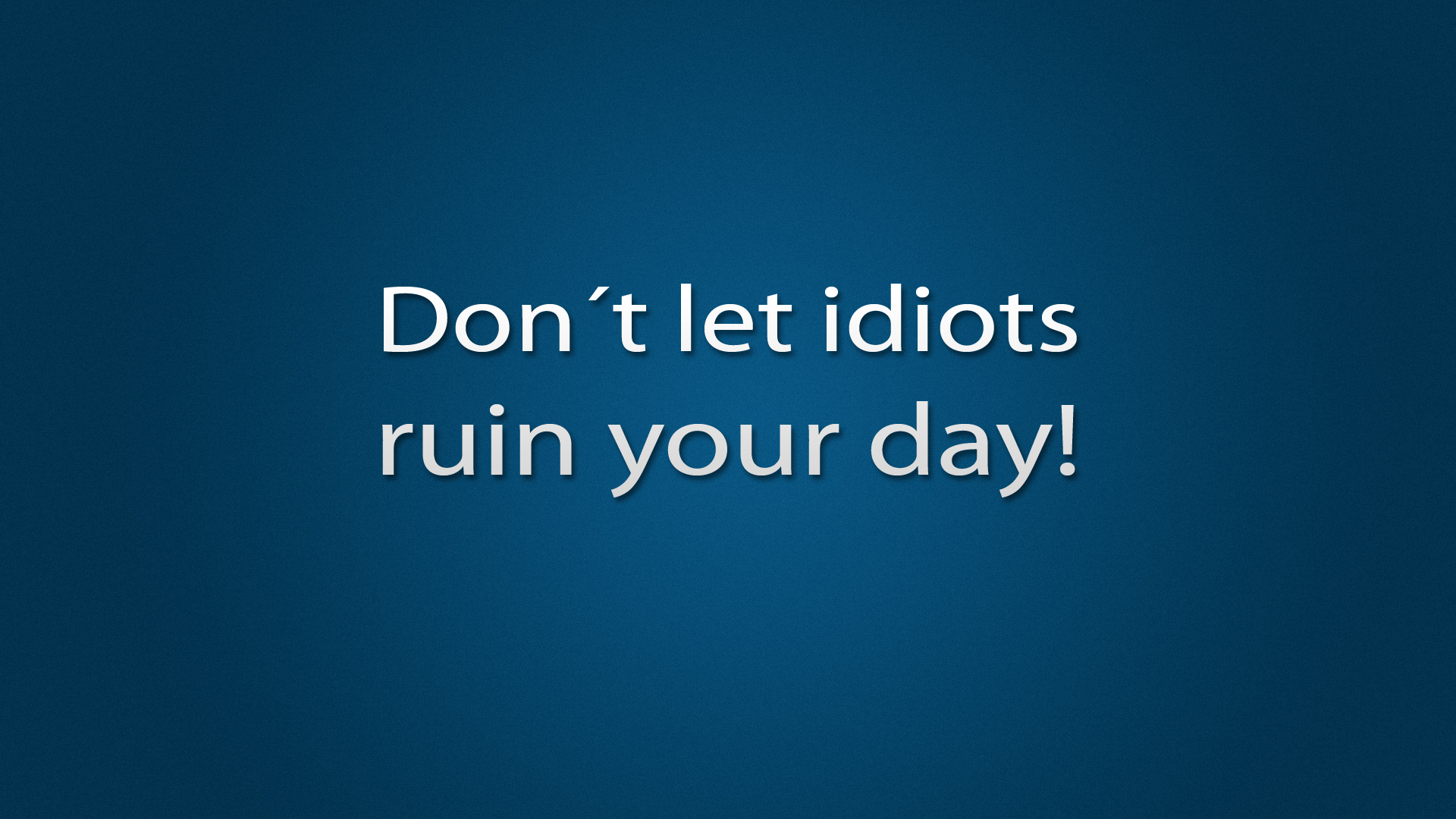 Dont Let Idiots Ruin Your Day Full HD Wallpaper And